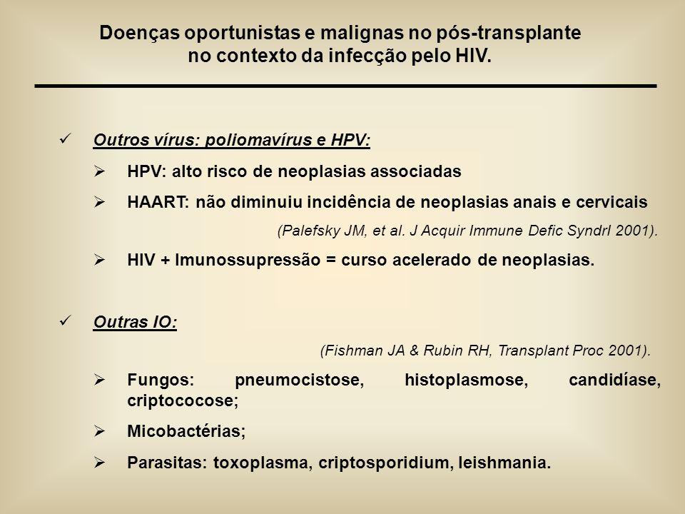 Outros vírus: poliomavírus e HPV: HPV: alto risco de neoplasias associadas HAART: não diminuiu incidência de neoplasias anais e cervicais (Palefsky JM