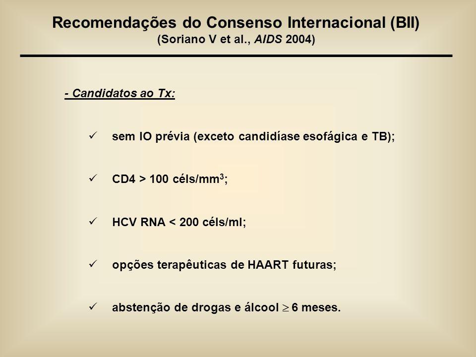 - Candidatos ao Tx: sem IO prévia (exceto candidíase esofágica e TB); CD4 > 100 céls/mm 3 ; HCV RNA < 200 céls/ml; opções terapêuticas de HAART futura
