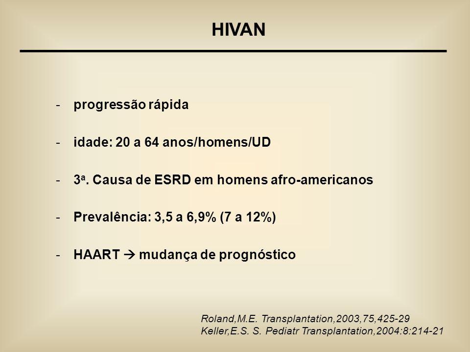 -progressão rápida -idade: 20 a 64 anos/homens/UD -3 a. Causa de ESRD em homens afro-americanos -Prevalência: 3,5 a 6,9% (7 a 12%) -HAART mudança de p