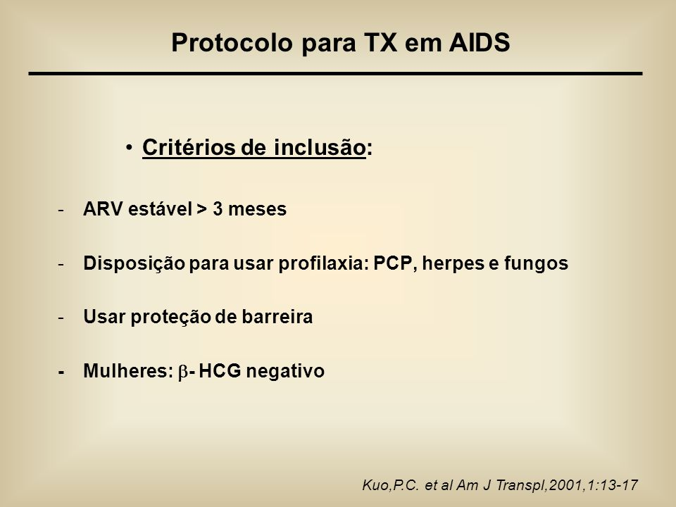 Critérios de inclusão: -ARV estável > 3 meses -Disposição para usar profilaxia: PCP, herpes e fungos -Usar proteção de barreira - Mulheres: - HCG nega