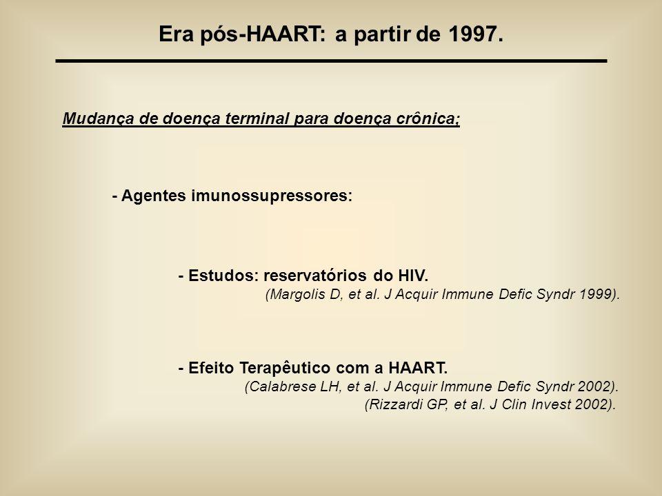Era pós-HAART: a partir de 1997. Mudança de doença terminal para doença crônica; - Agentes imunossupressores: - Estudos: reservatórios do HIV. (Margol