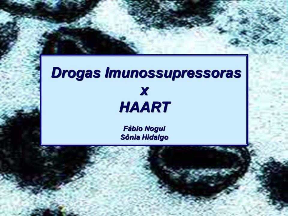 Drogas Imunossupressoras Drogas ImunossupressorasxHAART Fábio Nogui Sônia Hidalgo