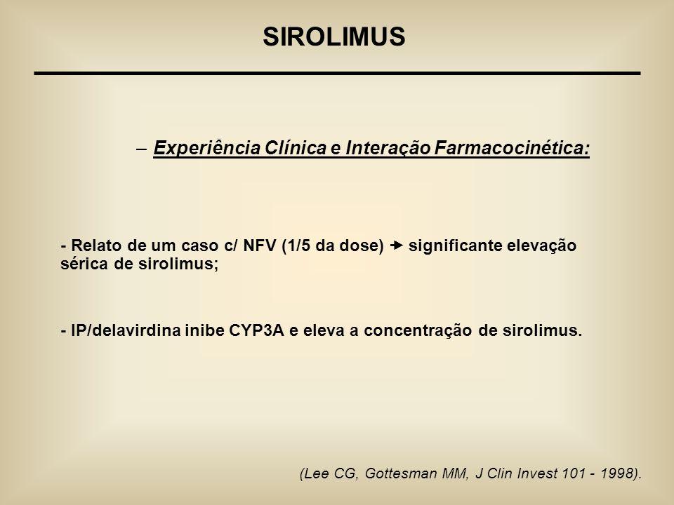 SIROLIMUS (Lee CG, Gottesman MM, J Clin Invest 101 - 1998). –Experiência Clínica e Interação Farmacocinética: - Relato de um caso c/ NFV (1/5 da dose)