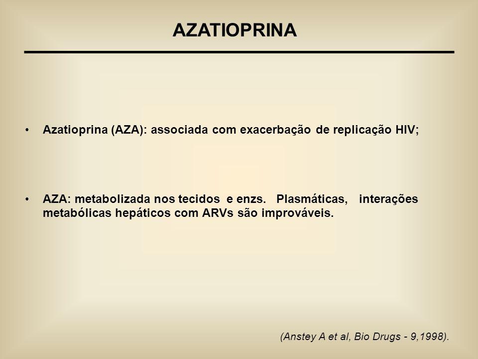 Azatioprina (AZA): associada com exacerbação de replicação HIV; AZA: metabolizada nos tecidos e enzs. Plasmáticas, interações metabólicas hepáticos co