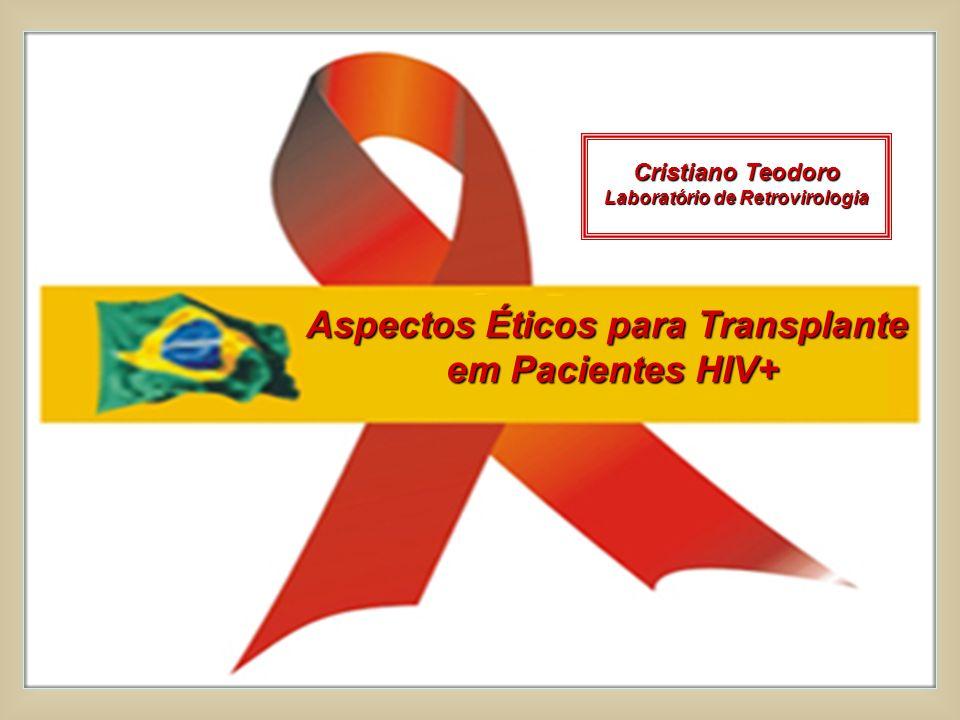 Aspectos Éticos para Transplante em Pacientes HIV+ Cristiano Teodoro Laboratório de Retrovirologia