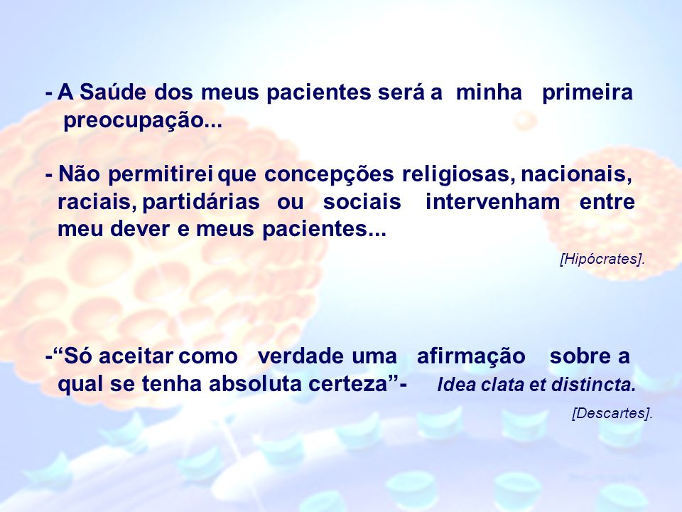 - A Saúde dos meus pacientes será a minha primeira preocupação... - Não permitirei que concepções religiosas, nacionais, raciais, partidárias ou socia