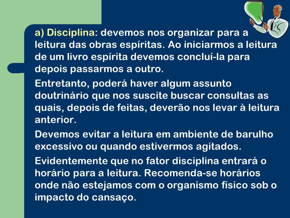 a) Disciplina: devemos nos organizar para a leitura das obras espíritas.