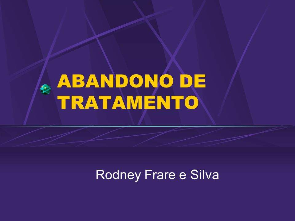 ABANDONO DE TRATAMENTO Rodney Frare e Silva