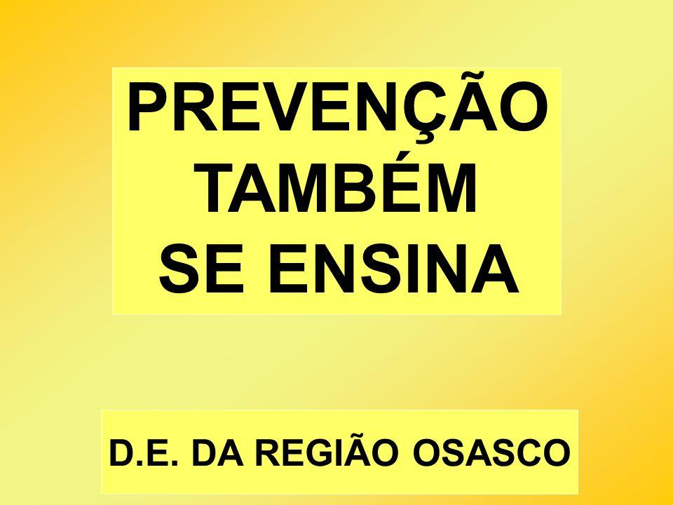 PREVENÇÃO TAMBÉM SE ENSINA D.E. DA REGIÃO OSASCO