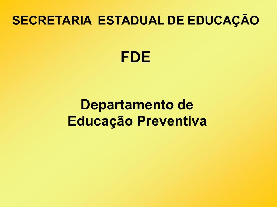 Departamento de Educação Preventiva SECRETARIA ESTADUAL DE EDUCAÇÃO FDE