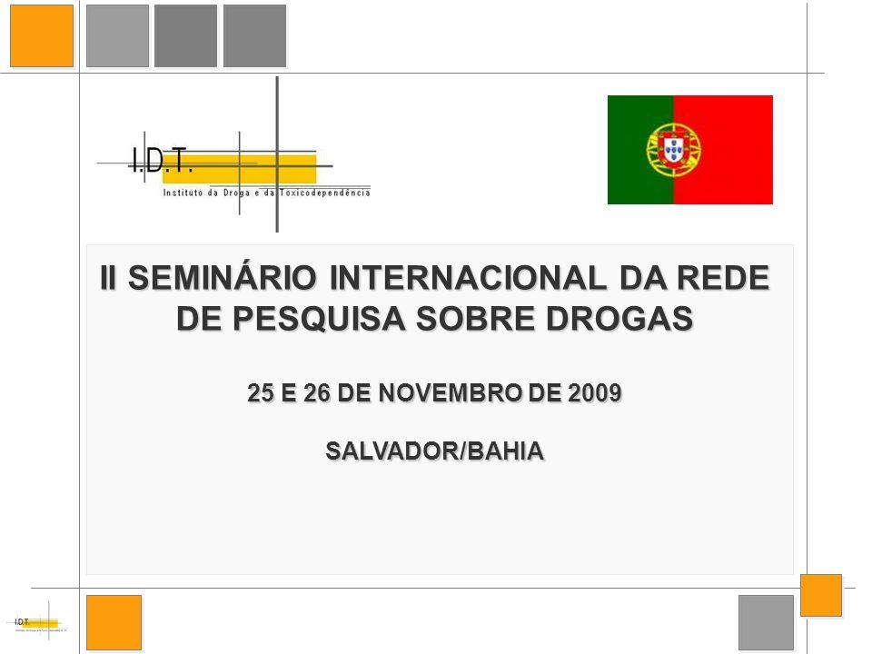 II SEMINÁRIO INTERNACIONAL DA REDE DE PESQUISA SOBRE DROGAS 25 E 26 DE NOVEMBRO DE 2009 SALVADOR/BAHIA