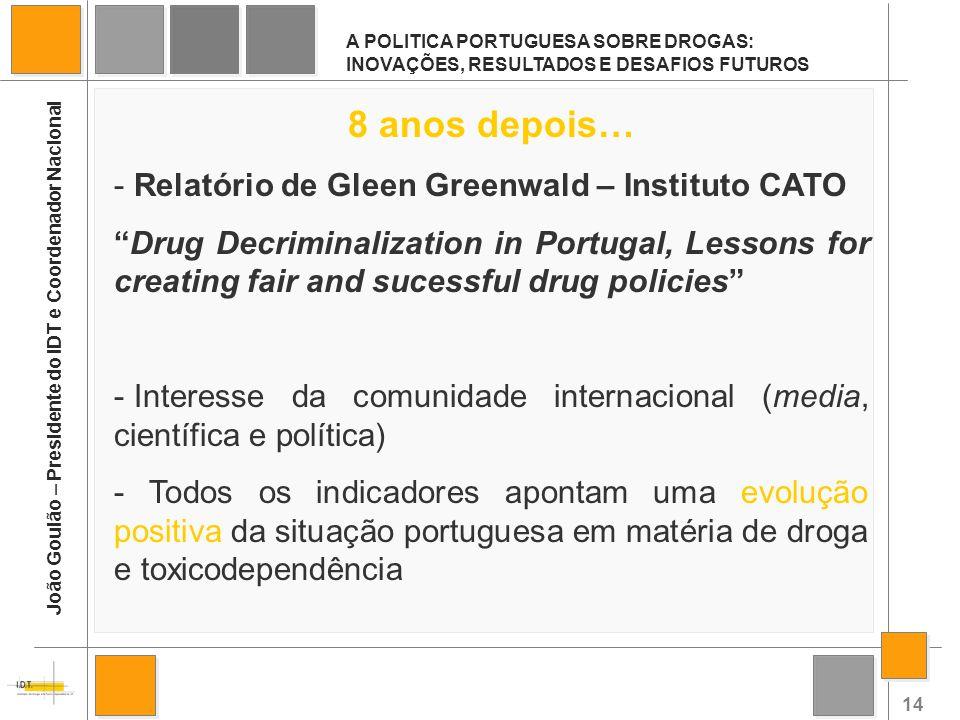 14 A POLITICA PORTUGUESA SOBRE DROGAS: INOVAÇÕES, RESULTADOS E DESAFIOS FUTUROS João Goulão – Presidente do IDT e Coordenador Nacional 8 anos depois…
