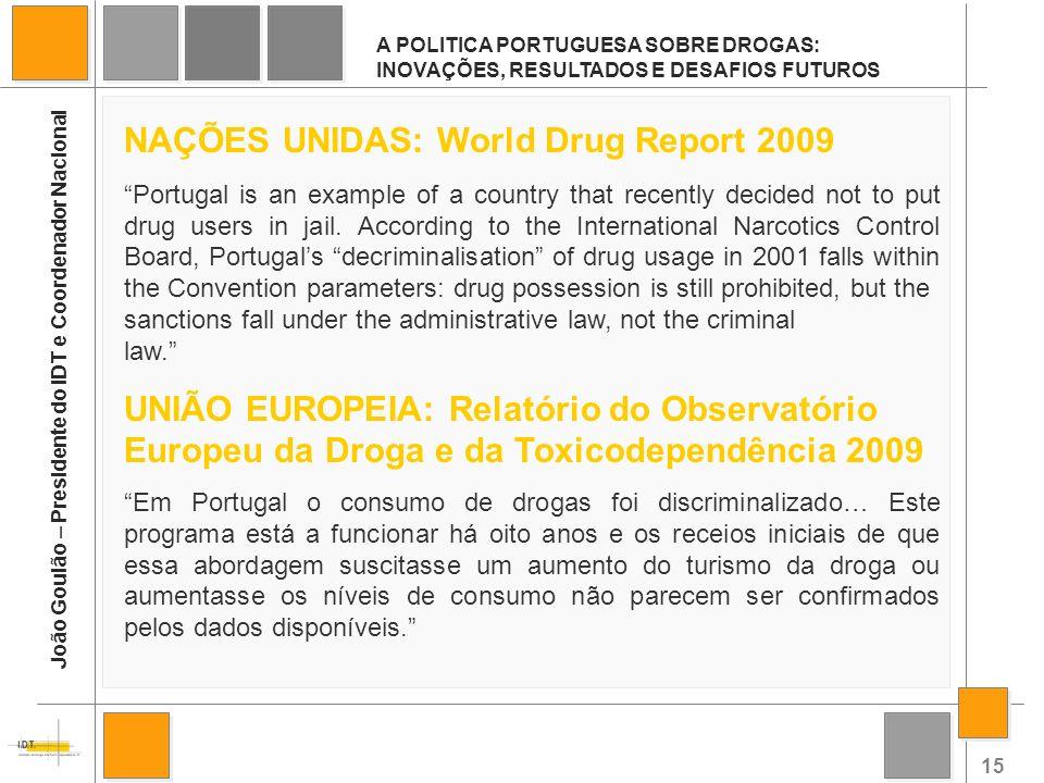 15 A POLITICA PORTUGUESA SOBRE DROGAS: INOVAÇÕES, RESULTADOS E DESAFIOS FUTUROS João Goulão – Presidente do IDT e Coordenador Nacional NAÇÕES UNIDAS: