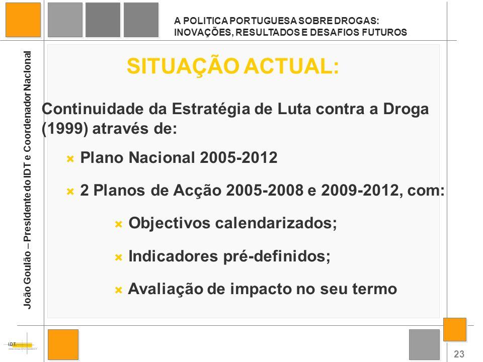 23 A POLITICA PORTUGUESA SOBRE DROGAS: INOVAÇÕES, RESULTADOS E DESAFIOS FUTUROS João Goulão – Presidente do IDT e Coordenador Nacional SITUAÇÃO ACTUAL