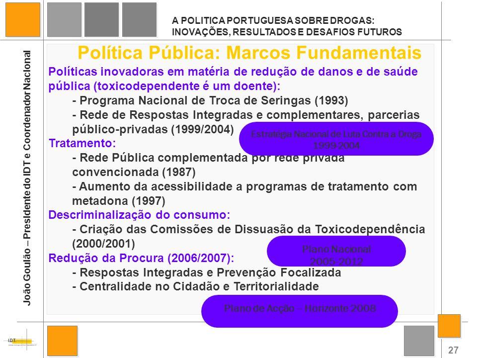 27 A POLITICA PORTUGUESA SOBRE DROGAS: INOVAÇÕES, RESULTADOS E DESAFIOS FUTUROS João Goulão – Presidente do IDT e Coordenador Nacional Política Públic