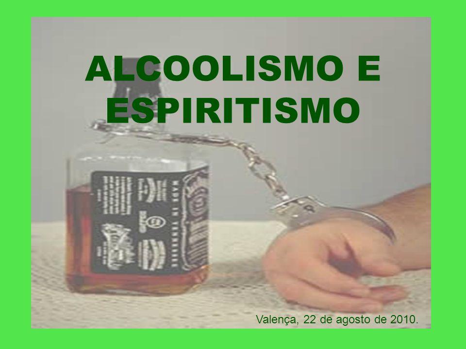 ALCOOLISMO E ESPIRITISMO Valença, 22 de agosto de 2010.