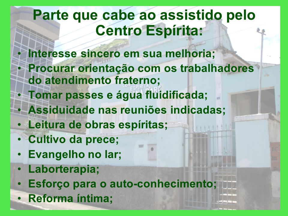 4 – Centro Espírita – Aspecto Espiritual. Parte que cabe ao Centro Espírita: Atendimento fraterno; Palestras; Estudos; Passes; Água fluidificada; Empr