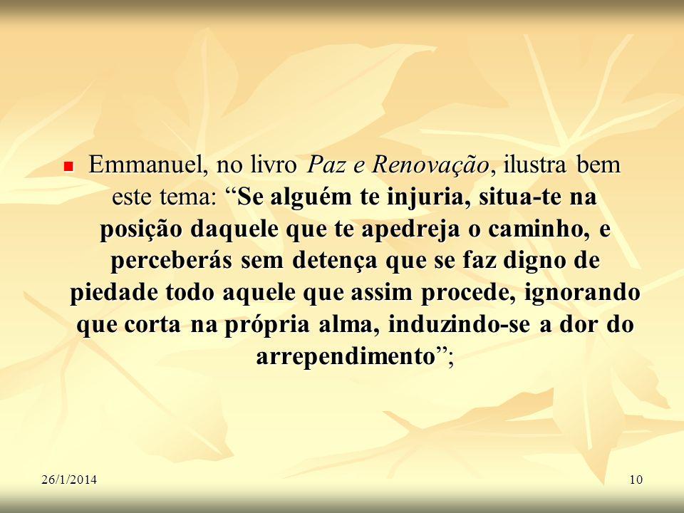 26/1/201410 Emmanuel, no livro Paz e Renovação, ilustra bem este tema: Se alguém te injuria, situa-te na posição daquele que te apedreja o caminho, e
