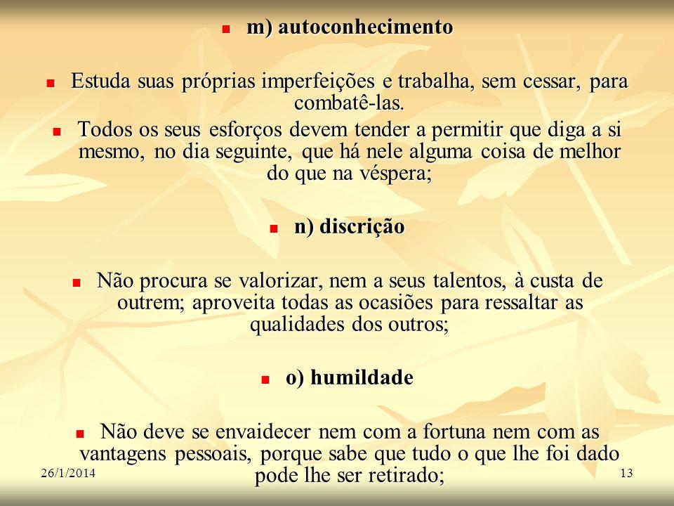 26/1/201413 m) autoconhecimento m) autoconhecimento Estuda suas próprias imperfeições e trabalha, sem cessar, para combatê-las. Estuda suas próprias i