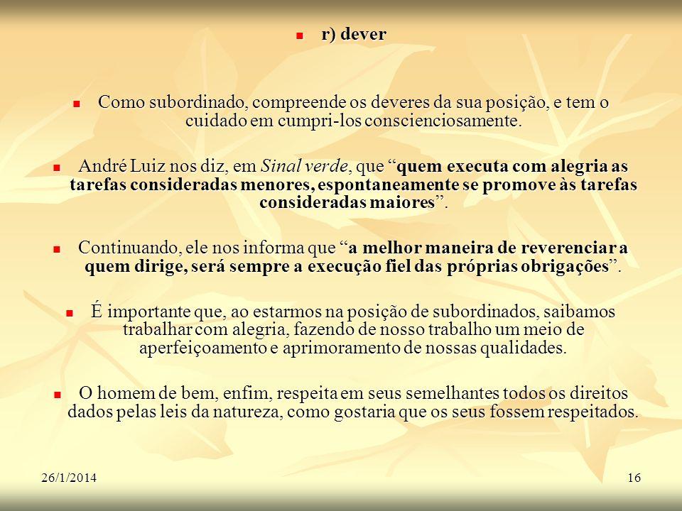 26/1/201416 r) dever r) dever Como subordinado, compreende os deveres da sua posição, e tem o cuidado em cumpri-los conscienciosamente. Como subordina