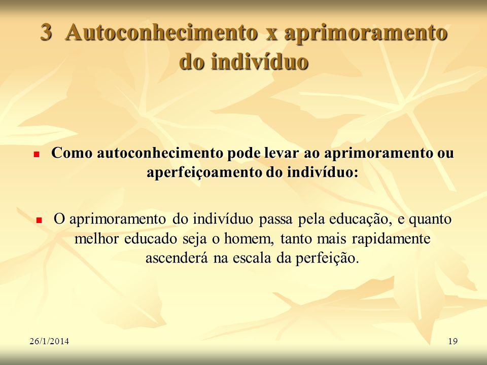 26/1/201419 3 Autoconhecimento x aprimoramento do indivíduo Como autoconhecimento pode levar ao aprimoramento ou aperfeiçoamento do indivíduo: Como au