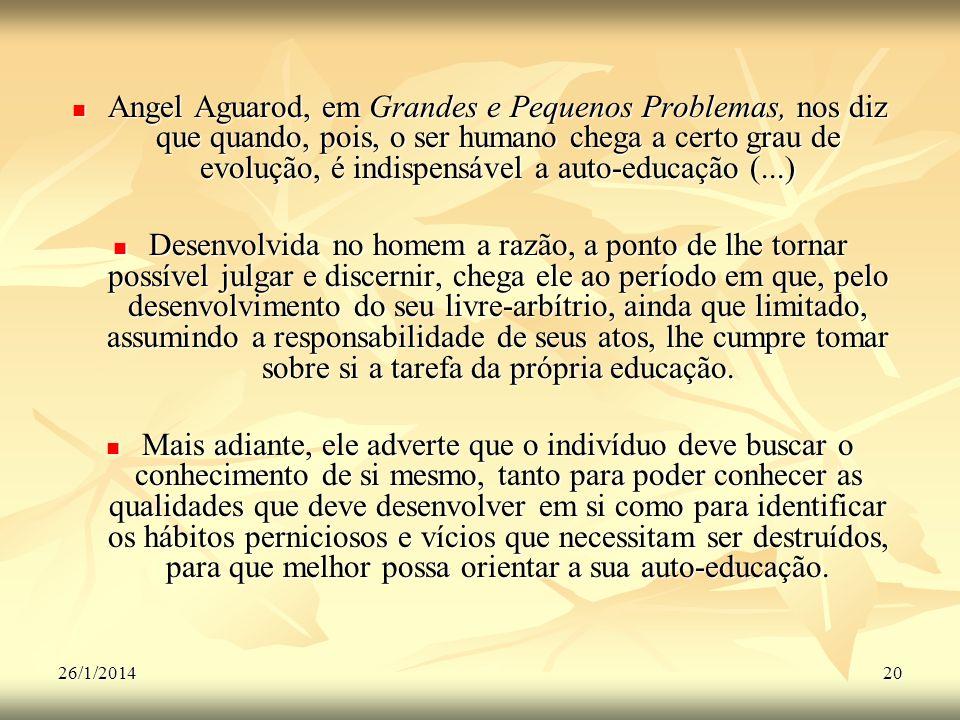 26/1/201420 Angel Aguarod, em Grandes e Pequenos Problemas, nos diz que quando, pois, o ser humano chega a certo grau de evolução, é indispensável a a