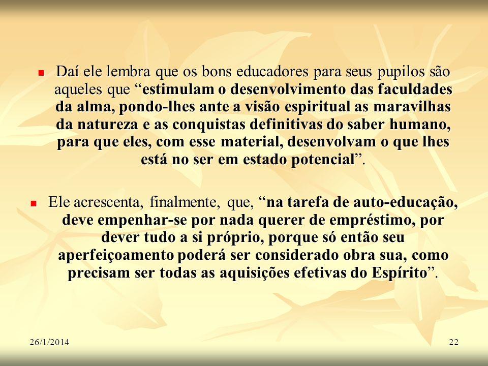 26/1/201422 Daí ele lembra que os bons educadores para seus pupilos são aqueles que estimulam o desenvolvimento das faculdades da alma, pondo-lhes ant