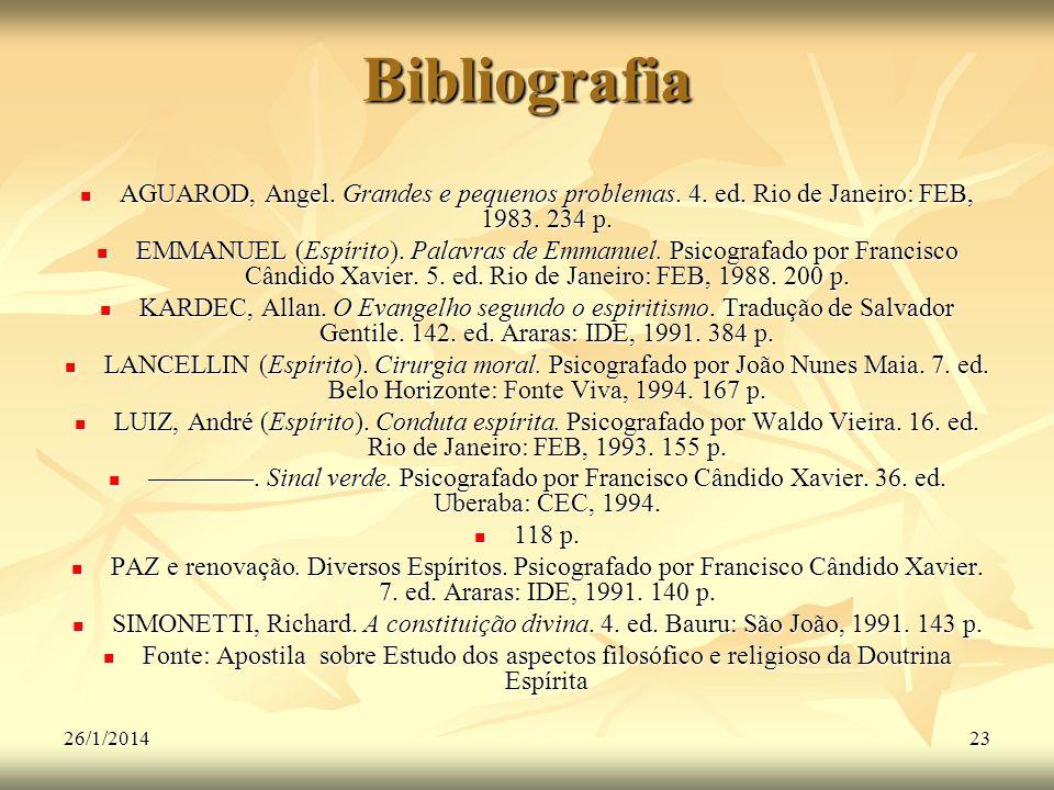 26/1/201423 Bibliografia AGUAROD, Angel. Grandes e pequenos problemas. 4. ed. Rio de Janeiro: FEB, 1983. 234 p. AGUAROD, Angel. Grandes e pequenos pro