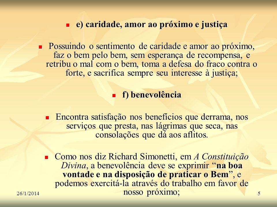 26/1/20145 e) caridade, amor ao próximo e justiça e) caridade, amor ao próximo e justiça Possuindo o sentimento de caridade e amor ao próximo, faz o b
