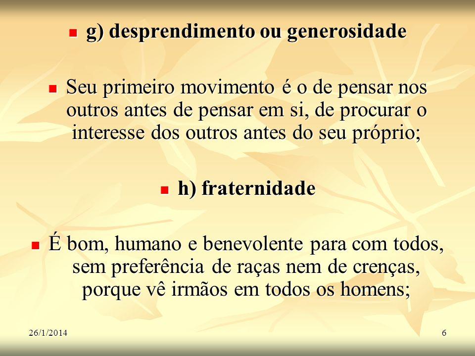26/1/20146 g) desprendimento ou generosidade g) desprendimento ou generosidade Seu primeiro movimento é o de pensar nos outros antes de pensar em si,