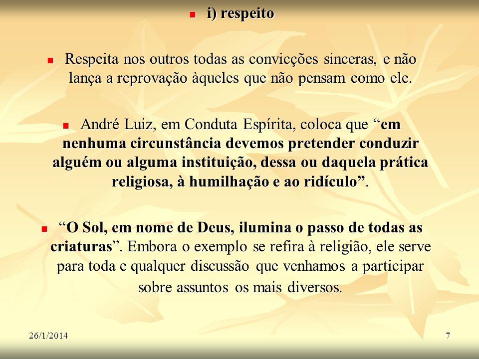 26/1/20147 i) respeito i) respeito Respeita nos outros todas as convicções sinceras, e não lança a reprovação àqueles que não pensam como ele. Respeit