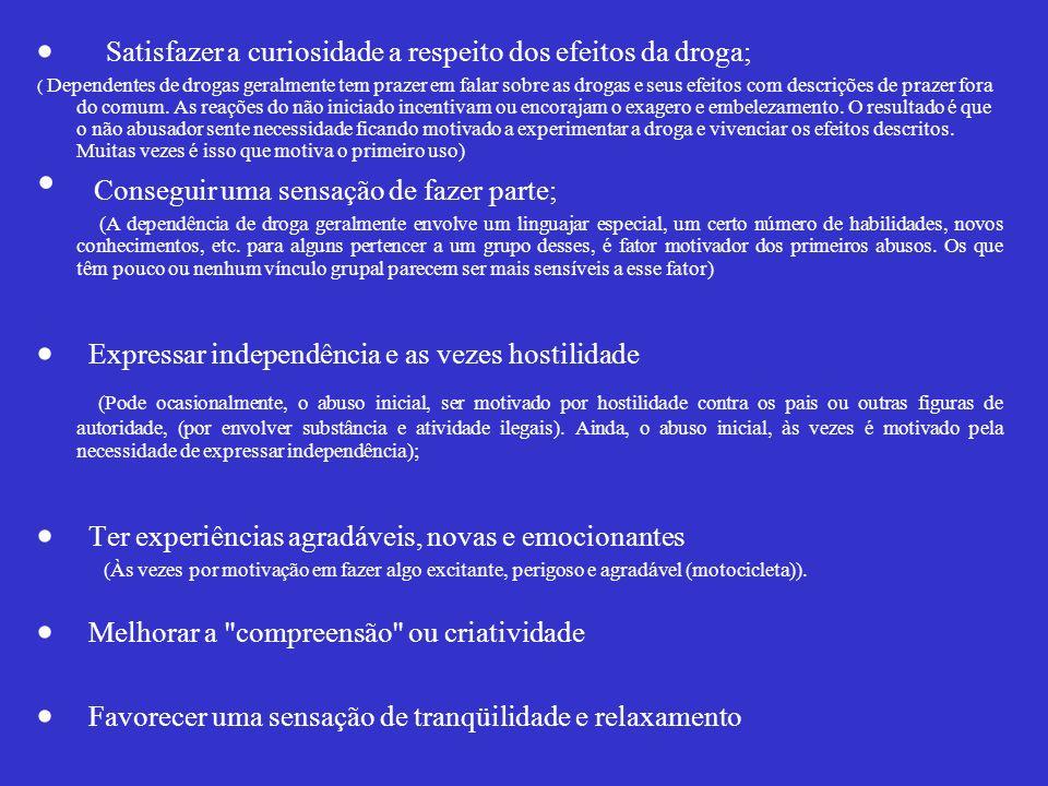Satisfazer a curiosidade a respeito dos efeitos da droga; ( Dependentes de drogas geralmente tem prazer em falar sobre as drogas e seus efeitos com de