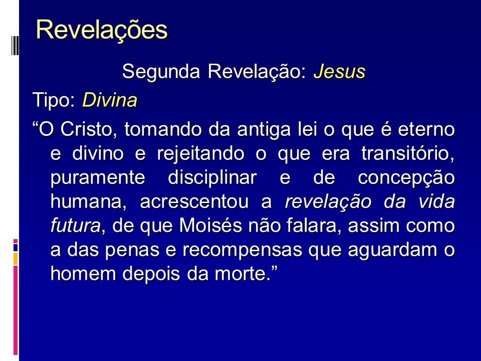 Revelações Segunda Revelação: Jesus Tipo: Divina O Cristo, tomando da antiga lei o que é eterno e divino e rejeitando o que era transitório, puramente