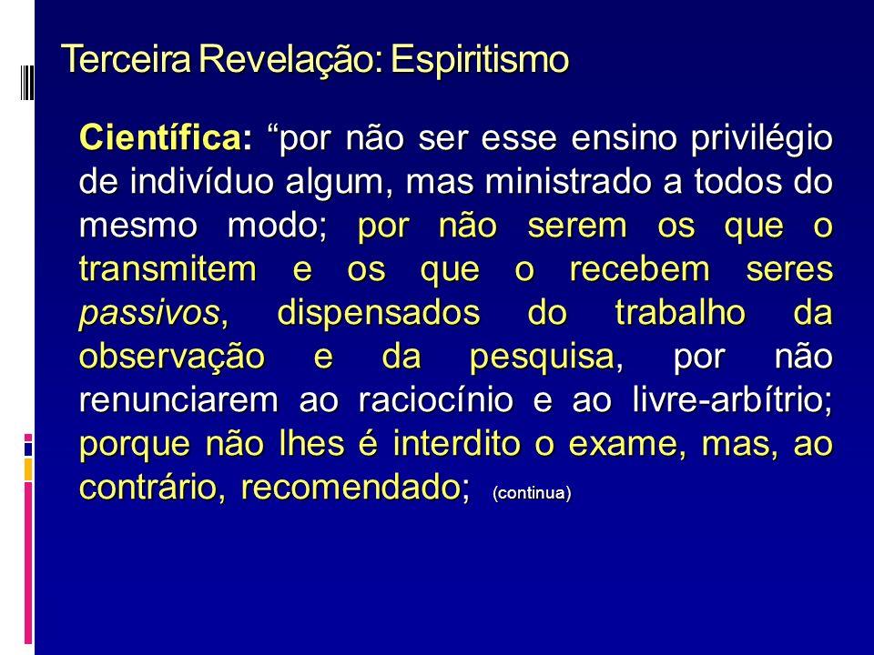 Terceira Revelação: Espiritismo Científica: por não ser esse ensino privilégio de indivíduo algum, mas ministrado a todos do mesmo modo; por não serem