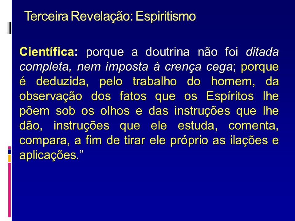 Terceira Revelação: Espiritismo Científica: porque a doutrina não foi ditada completa, nem imposta à crença cega; porque é deduzida, pelo trabalho do