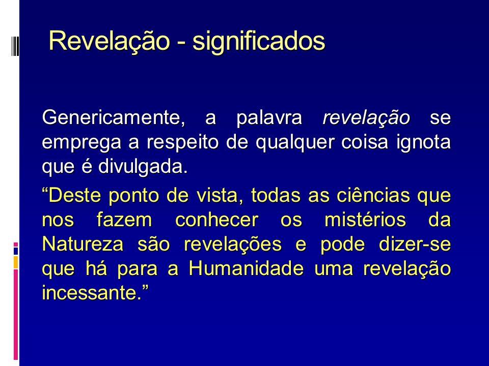 Revelação - significados Genericamente, a palavra revelação se emprega a respeito de qualquer coisa ignota que é divulgada. Deste ponto de vista, toda