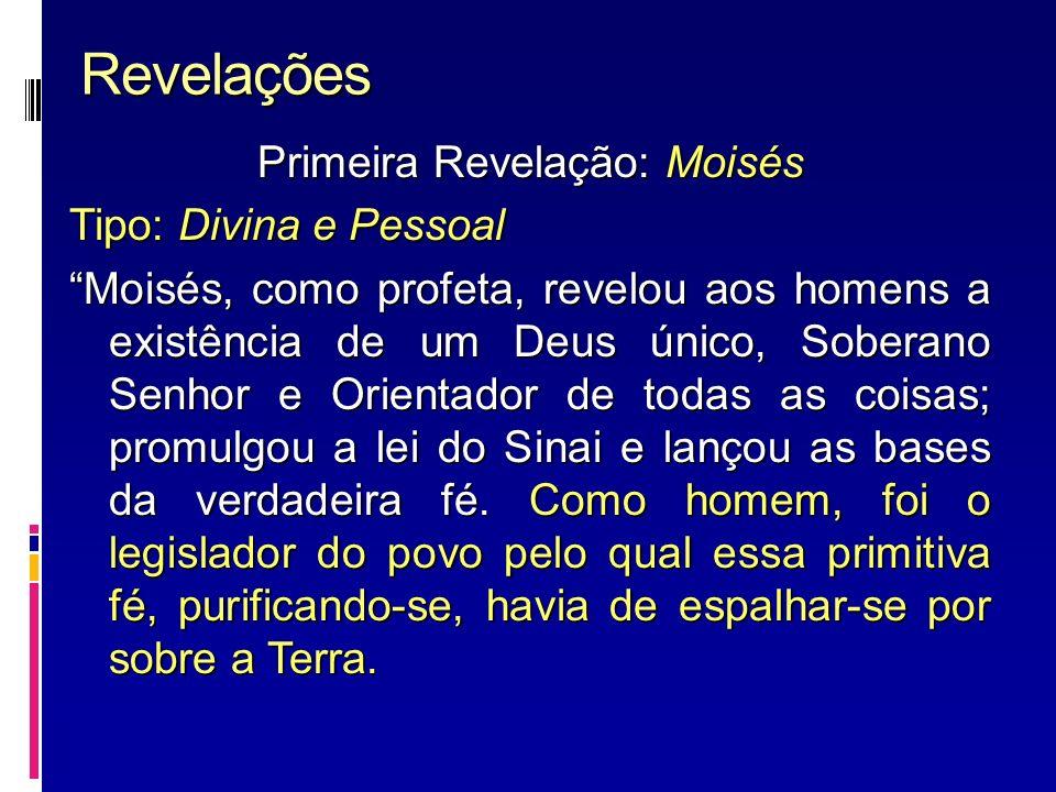 Revelações Primeira Revelação: Moisés Tipo: Divina e Pessoal Moisés, como profeta, revelou aos homens a existência de um Deus único, Soberano Senhor e