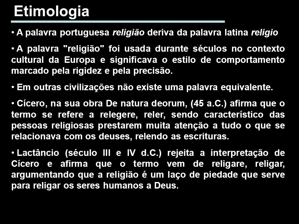 Etimologia A palavra portuguesa religião deriva da palavra latina religio A palavra
