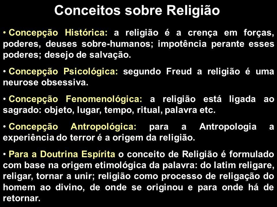 Concepção Histórica: a religião é a crença em forças, poderes, deuses sobre-humanos; impotência perante esses poderes; desejo de salvação. Concepção P