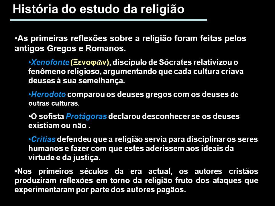 História do estudo da religião As primeiras reflexões sobre a religião foram feitas pelos antigos Gregos e Romanos. Xenofonte (Ξενοφ ν), discípulo de
