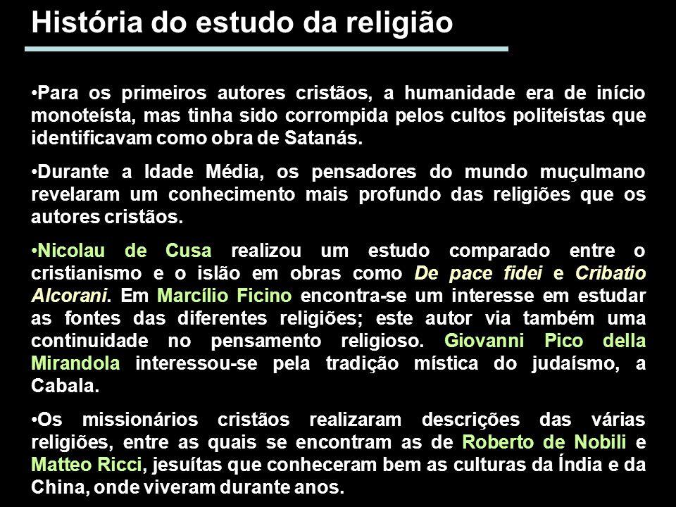História do estudo da religião Para os primeiros autores cristãos, a humanidade era de início monoteísta, mas tinha sido corrompida pelos cultos polit