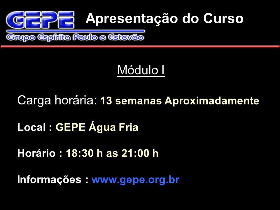 Apresentação do Curso Módulo I Carga horária: 13 semanas Aproximadamente Local : GEPE Água Fria Horário : 18:30 h as 21:00 h Informações : www.gepe.or