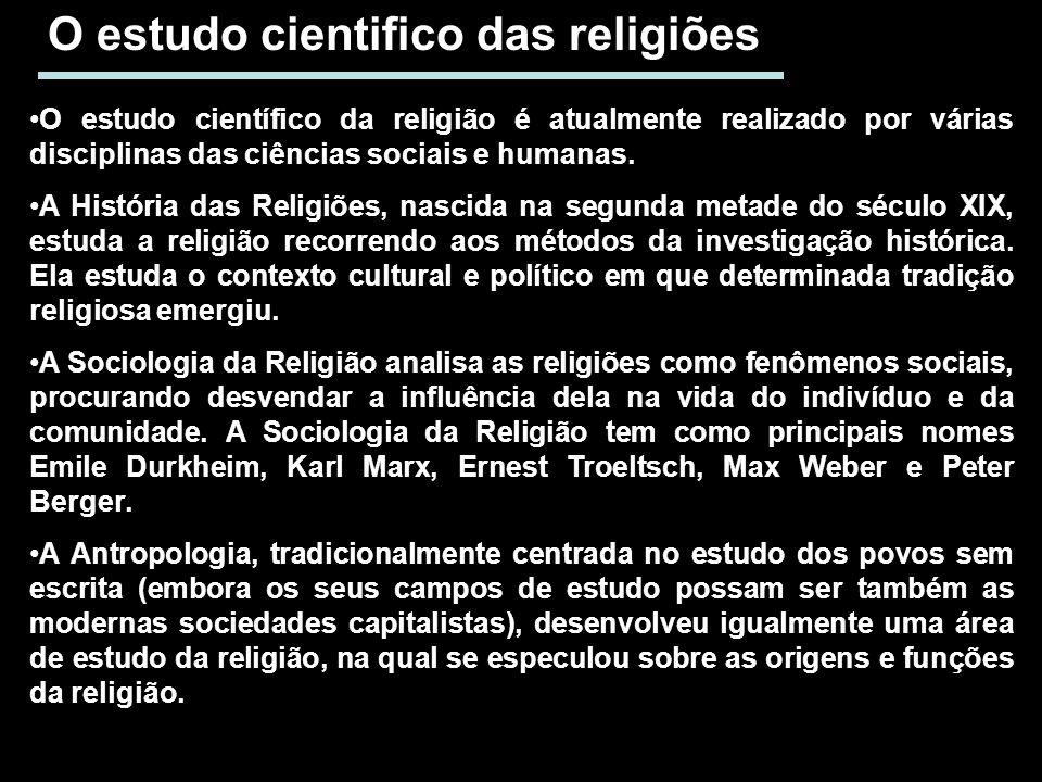 O estudo cientifico das religiões O estudo científico da religião é atualmente realizado por várias disciplinas das ciências sociais e humanas. A Hist