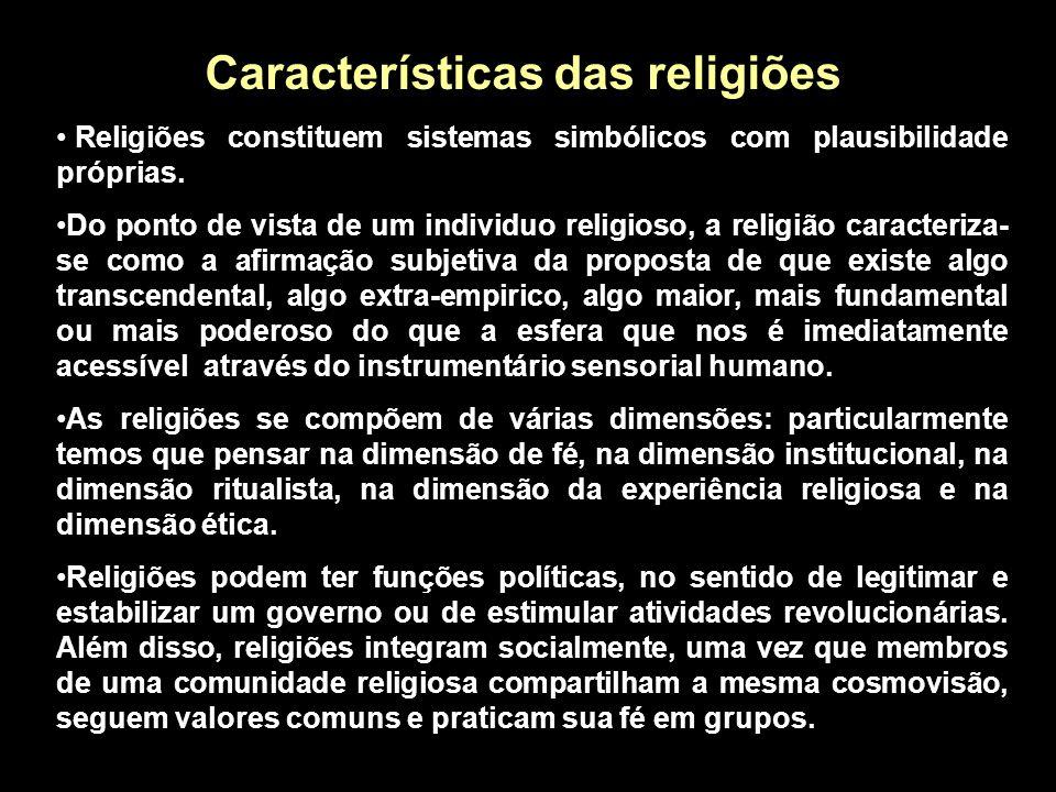 Características das religiões Religiões constituem sistemas simbólicos com plausibilidade próprias. Do ponto de vista de um individuo religioso, a rel