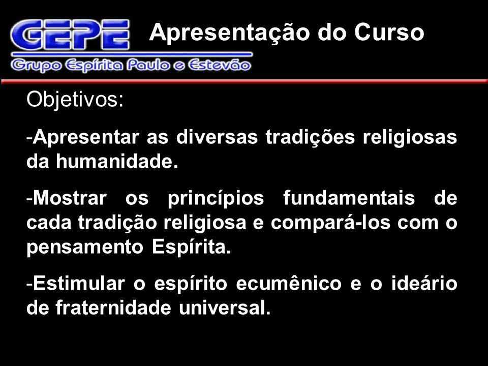 Objetivos: -Apresentar as diversas tradições religiosas da humanidade. -Mostrar os princípios fundamentais de cada tradição religiosa e compará-los co
