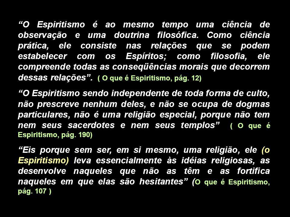 O Espiritismo é ao mesmo tempo uma ciência de observação e uma doutrina filosófica. Como ciência prática, ele consiste nas relações que se podem estab