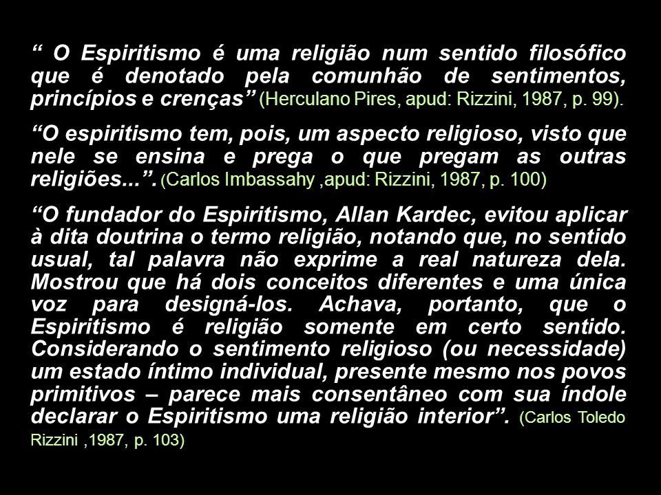 O Espiritismo é uma religião num sentido filosófico que é denotado pela comunhão de sentimentos, princípios e crenças (Herculano Pires, apud: Rizzini,