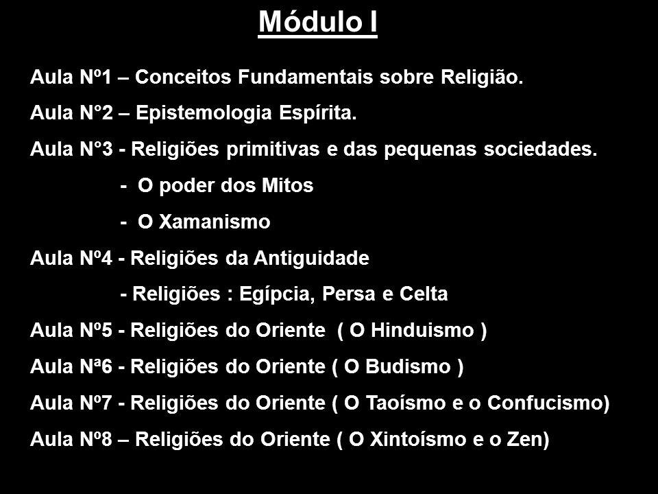 Aula Nº1 – Conceitos Fundamentais sobre Religião. Aula N°2 – Epistemologia Espírita. Aula N°3 - Religiões primitivas e das pequenas sociedades. - O po