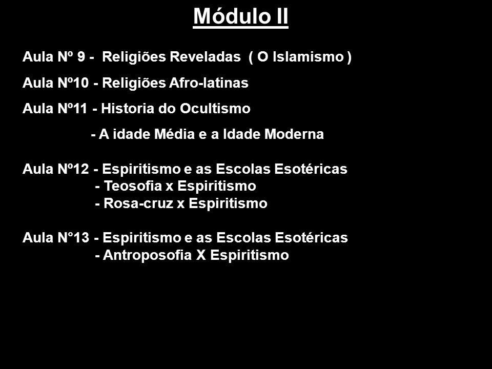 Aula Nº 9 - Religiões Reveladas ( O Islamismo ) Aula Nº10 - Religiões Afro-latinas Aula Nº11 - Historia do Ocultismo - A idade Média e a Idade Moderna