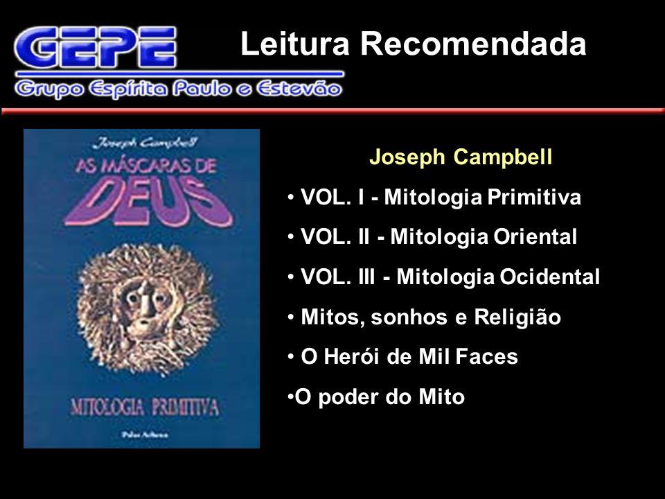Leitura Recomendada Joseph Campbell VOL. I - Mitologia Primitiva VOL. II - Mitologia Oriental VOL. III - Mitologia Ocidental Mitos, sonhos e Religião